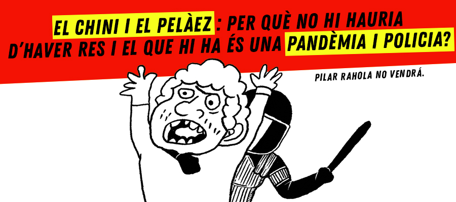 imatge de  El Chini and El Pelàez > Why a pandemic and the police when there should be none of it?