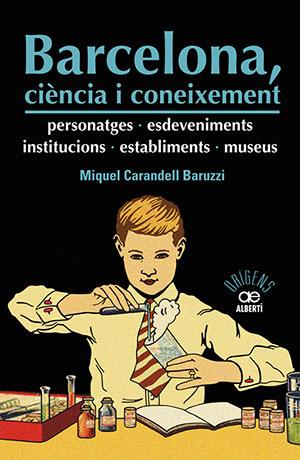 Barcelona, ciència i coneixement. Personatges, esdeveniments, institucions, establiments, museus