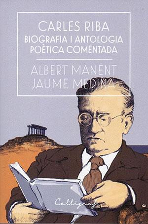 Carles Riba. Biografia i antologia poètica comentada