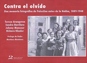 Contra el olvido. Una memoria fotográfica de Palestina antes de la Nakba, 1889-1948