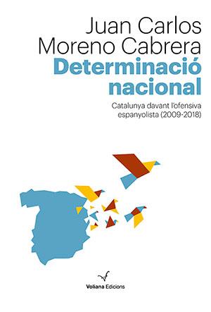 Determinació nacional. Catalunya davant l'ofensiva espanyolista (2009-2018)
