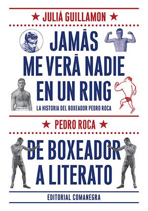 Jamás me verá nadie en un ring - De boxeador a literato