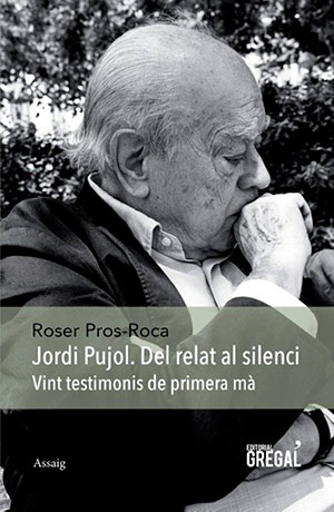 Jordi Pujol. Del relat al silenci. Vint testimonis de primera mà