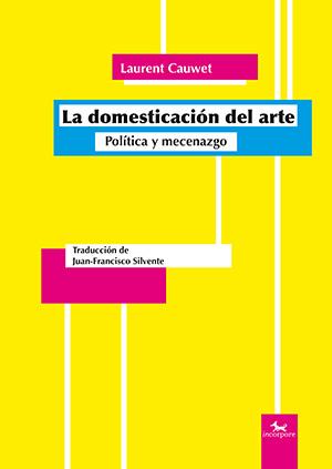 La domesticación del arte. Política y mecenazgo