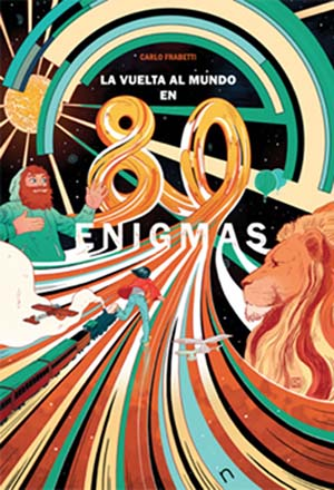 La vuelta al mundo en 80 enigmas: el maravilloso viaje de Alicia
