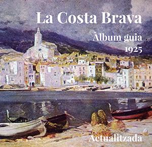 La Costa Brava. Àlbum guia 1925. Actualitzada