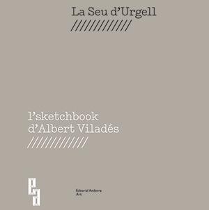 La Seu d'Urgell. L'sketchbook d'Albert Viladés