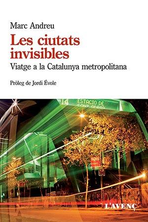 Les ciutats invisibles. Viatge a la Catalunya metropolitana