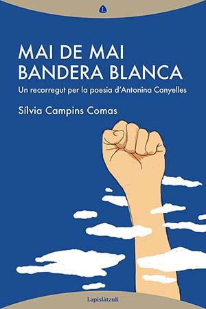 Mai de mai, bandera blanca (un recorregut per la poesia d'Antonina Canyelles)