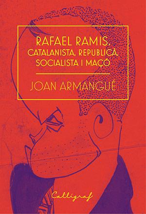 Rafael Ramis. Catalanista, republicà, socialista i maçó