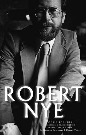 Robert Nye. Poesía Esencial.