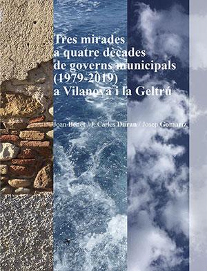 Tres mirades a quatre dècades de governs municipals (1979-2019) a Vilanova i la Geltrú